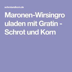Maronen-Wirsingrouladen mit Gratin - Schrot und Korn Korn, Gratin, Eat Lunch, World, Recipies