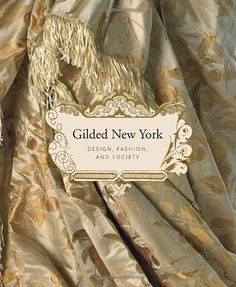 Gilded New York: Design, Fashion, and Society by Phyllis Magidson,http://smile.amazon.com/dp/158093367X/ref=cm_sw_r_pi_dp_isCttb04HSBY52E0