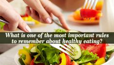 What is one of the most important rules to remember about healthy eating? - Healthy eating is all about becoming more mindful about your eating practices