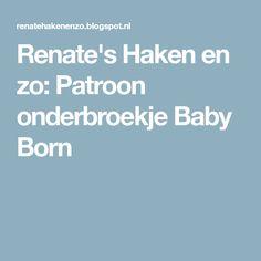 Renate's Haken en zo: Patroon onderbroekje Baby Born