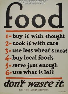 Great for all of us to remember. Make a list with care is a theme we can all use as food becomes for expensive. Don't over cook it. More veggies and fruit are good for each of our bodies. Local food is fresh, fresh equals more vitamins and better taste. If there is not an excess on the table you can't eat in excess at least at the table. Making me think...Ann  Printed 1917