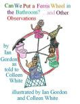 Can We Put a Ferris Wheel in the Bathroom?  ...and Other Observations.  A full color picture book written by a child with autism and his nanny.  Available as a NOOK book on Barnes & Noble.  Great for any preschool or early elementary classroom or the nursery at home.
