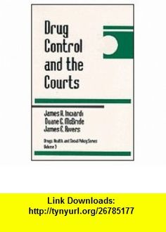 Drug Control and the Courts (Drugs, Health, and Social Policy) (9780803954762) James Inciardi, Duane C. McBride, James E. Rivers , ISBN-10: 080395476X  , ISBN-13: 978-0803954762 ,  , tutorials , pdf , ebook , torrent , downloads , rapidshare , filesonic , hotfile , megaupload , fileserve