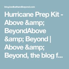 Hurricane Prep Kit - Above & BeyondAbove & Beyond   Above & Beyond, the blog from Bed Bath & Beyond, features cooking, recipes, food, entertaining, gift ideas, home decor,  organizing advice, and more ideas and inspiration!