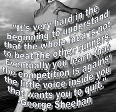 """So, I run each day to preserve the self I attained the day before. And coupled with this is the desire to secure the self yet to be. There can be no let up. If I do not run I will eventually lose all I have gained-and my future with it. Sheehan was a brilliant man. When ever I need motivation to run I read his essay """"Why do I run?""""."""