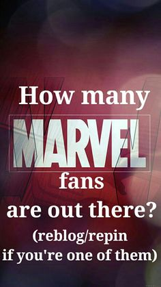 Well it's on a marvel board so I'm just gonna guess a lot of you