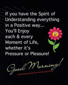 If you have the spirit of understanding everything in a positive way, you will enjoy each and every moment of life, whether it's pressure or pleasure Happy Morning Quotes, Good Day Quotes, Morning Greetings Quotes, Morning Messages, Good Morning Dear Friend, Good Morning Good Night, Good Morning Wishes, Fury Quotes, Fb Quote