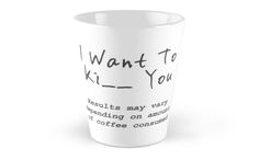 I want to kiss or kill you depending on amount of coffee consumed .. coffee addicts mug from Ricaso