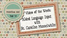 Video of the Week: Aided Language Input with Dr. Caroline Musselwhite : PrAACtical AAC
