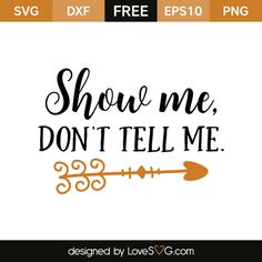 *** FREE SVG CUT FILE for Cricut, Silhouette and more *** Show me, Don't tell me.
