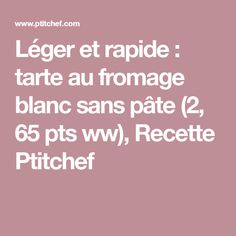 Léger et rapide : tarte au fromage blanc sans pâte (2, 65 pts ww), Recette Ptitchef