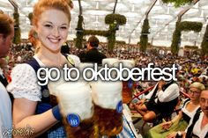 To do before I die: go to oktoberfest #bucketlist