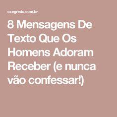 8 Mensagens De Texto Que Os Homens Adoram Receber (e nunca vão confessar!)