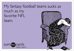 My fantasy football teams sucks as much as my favorite NFL team. Just a little ecard I made today.