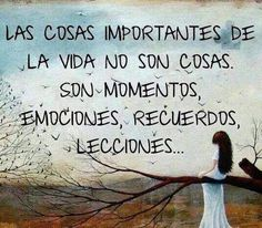 The important things in life aren't things. They are moments, emotions, memories, lessons. Best Quotes, Life Quotes, Woman Quotes, Motivational Quotes, Inspirational Quotes, Quotes En Espanol, Messages, More Than Words, Spanish Quotes