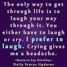 The only way to get through life is to laugh through it, quote.