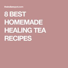 8 BEST HOMEMADE HEALING TEA RECIPES