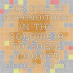 Air Force Expenditure in the Colombia to 2020: Market Brief Now Available at iData Insights | iData Insights