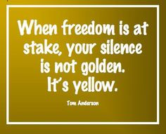 If we don't speak up, we will ultimately lose our right to speak...If not now, when?
