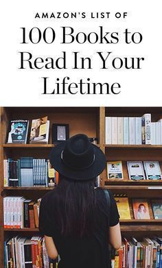We've always considered ourselves pretty well-read, but then we found Amazon's list of 100 Books to Read in a Lifetime and realized there's quite a bit of literary ground we've yet to cover. Save this pin for the ultimate reading list.