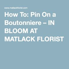 How To: Pin On a Boutonniere – IN BLOOM AT MATLACK FLORIST