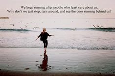 We keep running after people who least care about us. Why don't we just stop, turn around, and see who's running behind us? ♥ The Dreamers, Little Things, In This Moment, Cute Quotes, Great Quotes, Inspirational Quotes, Motivational, This Or That Questions, Picture Quotes