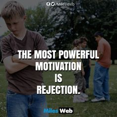 The Most Powerful Motivation is Rejection!