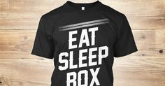 """Attention Fighters and Boxing Junkies! Check out this Limited Edition """"Eat Sleep Box"""" T-Shirt.  If Boxing is your passion, this shirt represents it. https://teespring.com/eatsleepbox1"""