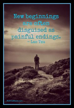 New beginnings are often disguised as painful endings. - Lao Tzu -