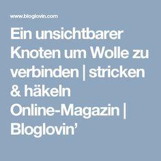 Ein unsichtbarer Knoten um Wolle zu verbinden   stricken & häkeln Online-Magazin   Bloglovin'