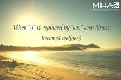 "When ""I"" is replaced by ""we,"" even illness becomes wellness"