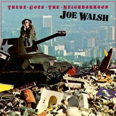 Joe Walsh, There Goes the Neighborhood