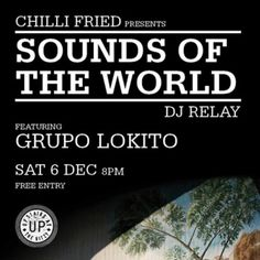 Sounds of the World: DJ Relay + Grupo Lokito. It's time to soak up some red hot Afro-Latin sounds and grab your 15 minutes of DJ fame as Chilli Fried presents The Sound of the World DJ Relay, featuring a special live set from Grupo Lokito. Price: Standard: Free. Artists: DJ Relay, Grupo Lokito. Category: Live Music. Date and Time: On Saturday December 06, 2014 at 8:00 pm and ends Sunday December 07, 2014 at 1:00 am. Venue: Upstairs at the Ritzy, Ritzy Cinema, Brixton, London, SW2 1JG, UK