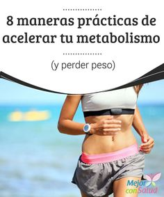 8 maneras prácticas de acelerar tu metabolismo (y perder peso)   Tener un #Metabolismo activo es clave para bajar de peso fácilmente. Descubre 8 formas prácticas de acelerar tu metabolismo para #QuemarGrasas. #HábitosSaludables