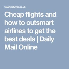 Cheap flights and how to outsmart airlines to get the best deals | Daily Mail Online