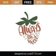 Free Always Be Sweet SVG Cut File | Lovesvg.com Free Svg Cut Files, Svg Files For Cricut, Free Silhouette Files, Silhouette Cameo Tutorials, Free Stencils, Learn Calligraphy, Monogram Frame, Planner Pages, Vinyl Projects
