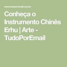 Conheça o Instrumento Chinês Erhu | Arte - TudoPorEmail