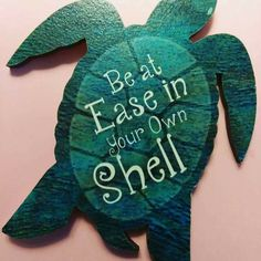 Be at ease in your own shell Turtle Quotes, Turtle Crafts, Diy And Crafts, Arts And Crafts, Tortoise Turtle, Turtle Love, Tortoises, My Spirit Animal, Beach Themes