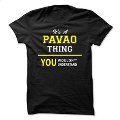 Its an PAVAO thing, you wouldnt understand !! - #cool tee #tshirt packaging. GET YOURS => https://www.sunfrog.com/Names/Its-an-PAVAO-thing-you-wouldnt-understand-.html?68278