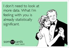 "A little Valentine's Day research humor: ""I don't need to look at more data. What I'm feeling with you is already statistically significant."" #LoveMarketing"