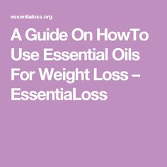 A Guide On HowTo Use Essential Oils For Weight Loss – EssentiaLoss