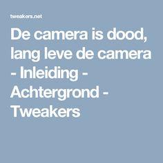 De camera is dood, lang leve de camera - Inleiding - Achtergrond - Tweakers