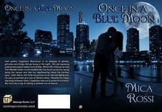 It's here!!!  Release date for limited markets was May 8th, with Nook coming soon.  Here are the e-book links:  https://www.smashwords.com/books/view/436075  http://www.bookstrand.com/once-in-a-blue-moon-2  https://www.allromanceebooks.com/product-onceinabluemoon-1501259-149.html  http://www.amazon.com/Once-Blue-Moon-Mica-Rossi-ebook/dp/B00K6UB8F0/ref=sr_1_1?s=books&ie=UTF8&qid=1399554936&sr=1-1  http://www.satinromance.com/authors/micarossi/onceinabluemoon.html