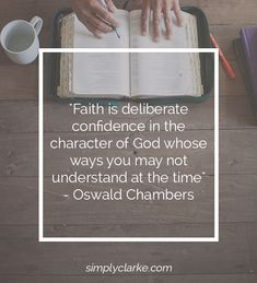 """Faith is deliberate confidence in the character of God whose ways you may not understand at the time"" - Oswald Chambers"