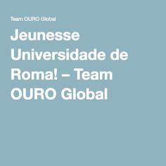 Jeunesse Universidade de Roma! – Team OURO Global