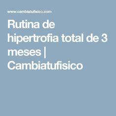 Rutina de hipertrofia total de 3 meses | Cambiatufisico