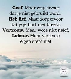 Geef. Maar zorg ervoor dat je niet gebruikt wordt ... Best Quotes, Love Quotes, Popular Quotes, Dutch Quotes, Just Be You, Thing 1, Beautiful Mind, True Words, Spiritual Quotes
