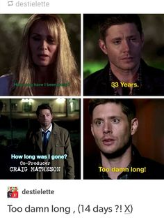 "Destiel  Dean can support to don't see his mum during 33 years but when Cas disipear during just 14 days his like ""omg honey I so missed you ! It was so long to wait for you ! Omg ! Don't ever leave again !"""