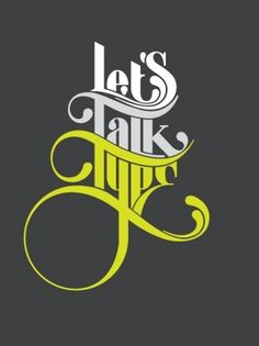 "Let's indeed talk about type! :) Three words stacked on top of one another and getting larger towards the bottom. The curves are a nice touch, creating flowing movement in the piece. I like how everything is a neutral grey/white color except for the bright yellow-green of ""type"". It is a very nice contrast. The designer is Nick Keppol. #typography"