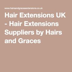 Hairs and Graces Hair Extensions Suppliers Incredible Quality Human Hair Hair Extensions Uk